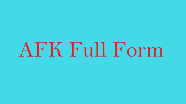 AFK Full Form